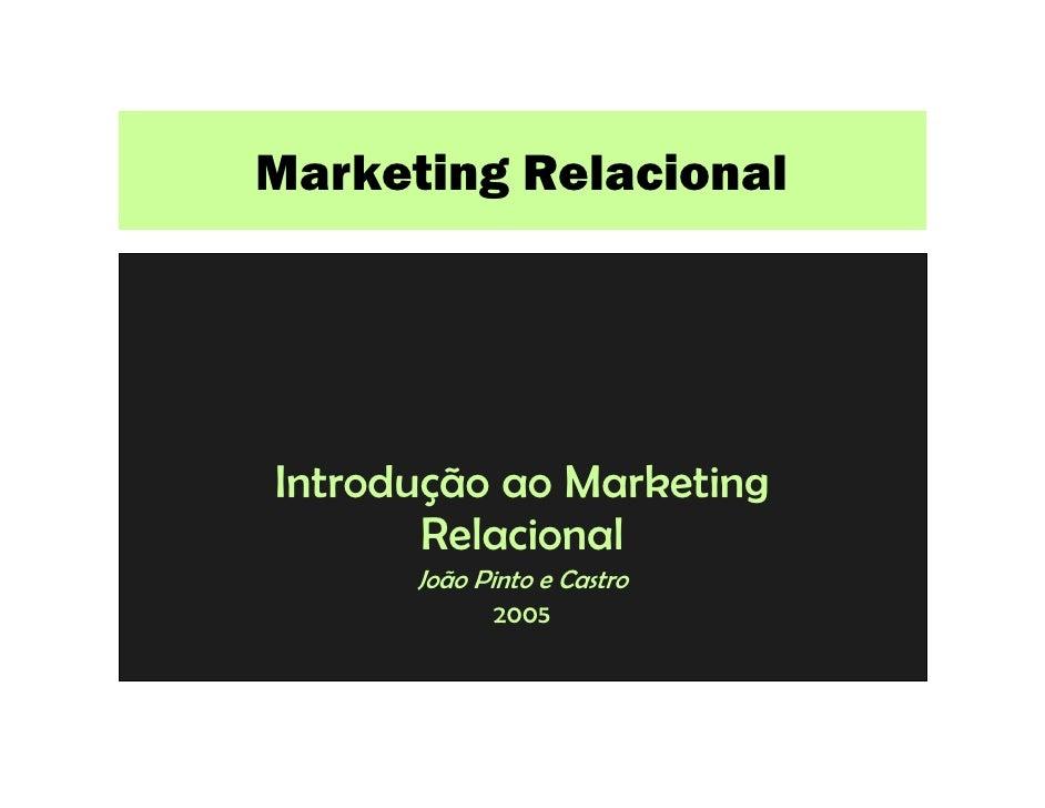 Marketing Relacional     Introdução ao Marketing        Relacional       João Pinto e Castro             2005