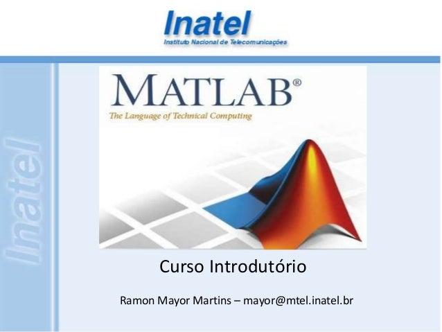 Curso Introdutório  Ramon Mayor Martins – mayor@mtel.inatel.br