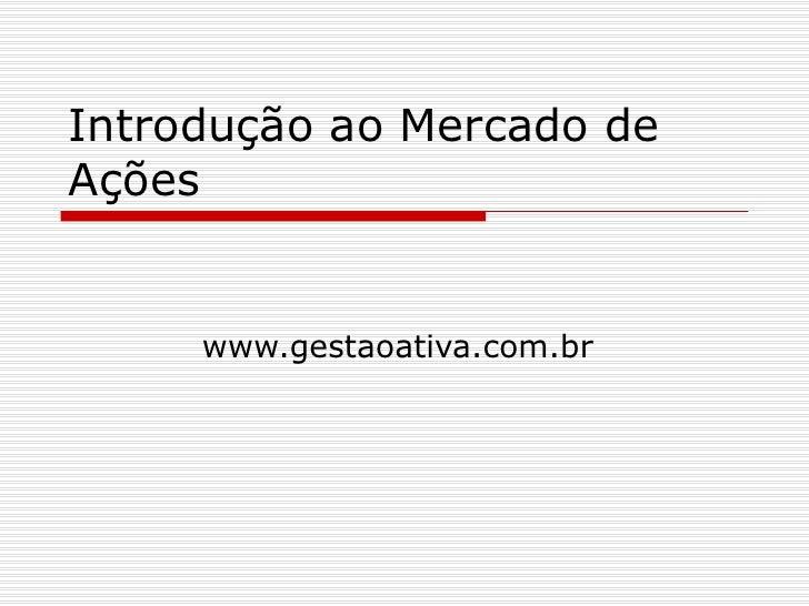 Introdução ao Mercado de Ações www.gestaoativa.com.br