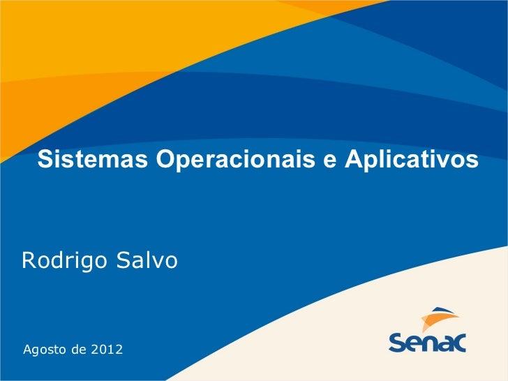 Sistemas Operacionais e AplicativosRodrigo SalvoAgosto de 2012