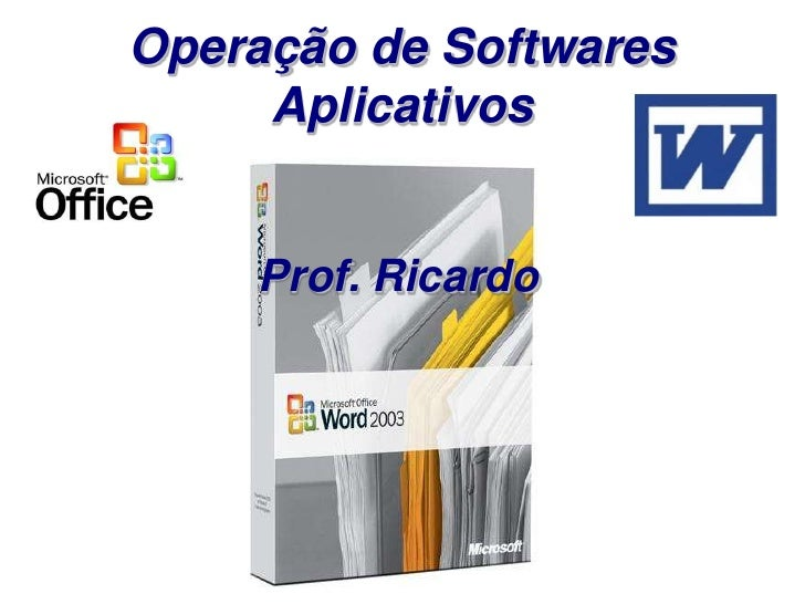 Operação de Softwares      Aplicativos       Prof. Ricardo