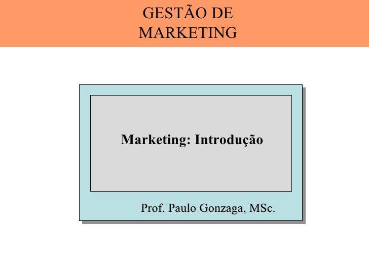 GESTÃO DE  MARKETINGMarketing: Introdução  Prof. Paulo Gonzaga, MSc.