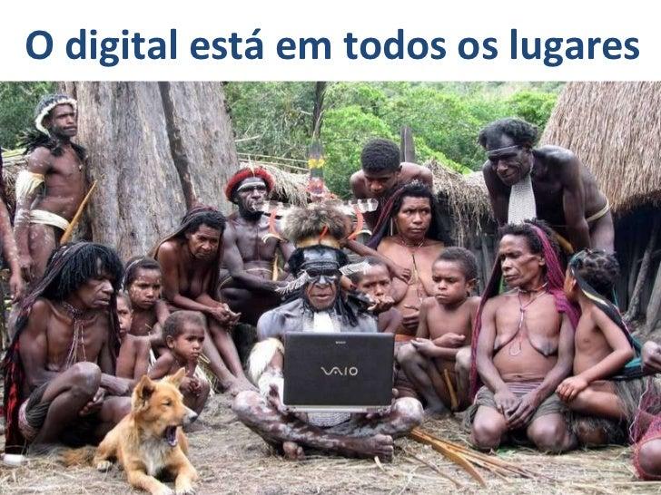 O digital está em todos os lugares