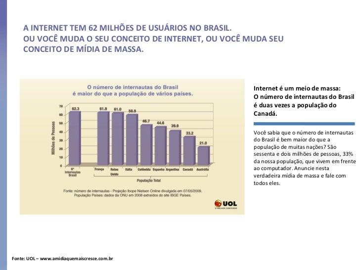 A INTERNET TEM 62 MILHÕES DE USUÁRIOS NO BRASIL.  OU VOCÊ MUDA O SEU CONCEITO DE INTERNET, OU VOCÊ MUDA SEU CONCEITO DE MÍ...