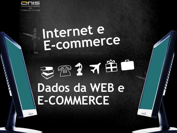 Dados da WEB e  E-COMMERCE Internet e  E-commerce