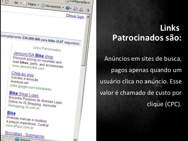<ul><ul><li>Links  </li></ul></ul><ul><ul><li>Patrocinados são: </li></ul></ul><ul><ul><li>Anúncios em sites de busca, pag...
