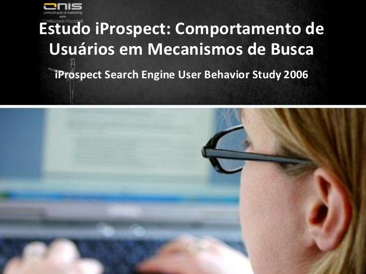 Estudo iProspect: Comportamento de Usuários em Mecanismos de Busca iProspect Search Engine User Behavior Study 2006