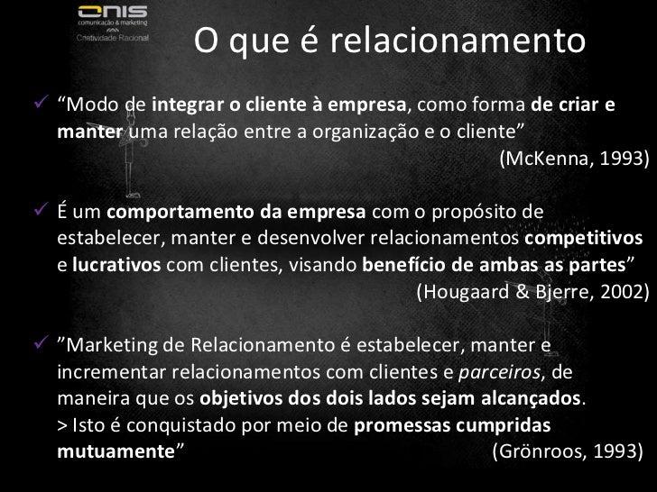 """O que é relacionamento <ul><li>"""" Modo de  integrar o cliente à empresa , como forma  de criar e manter  uma relação entre ..."""