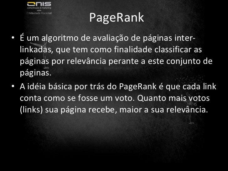 PageRank <ul><li>É um algoritmo de avaliação de páginas inter-linkadas, que tem como finalidade classificar as páginas por...