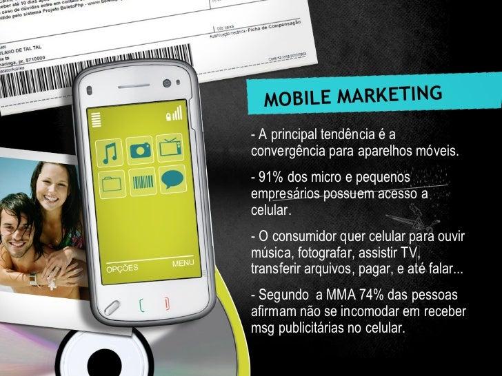 MOBILE MARKETING - A principal tendência é a convergência para aparelhos móveis.  - 91% dos micro e pequenos empresários p...
