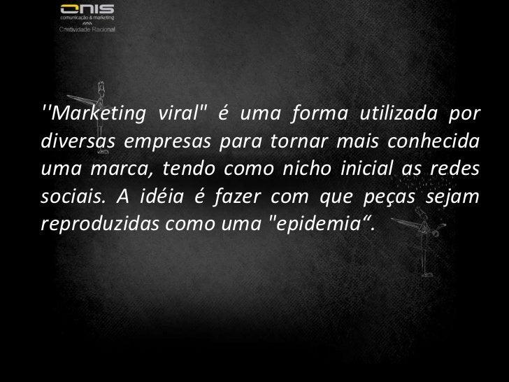 """''Marketing viral"""" é uma forma utilizada por diversas empresas para tornar mais conhecida uma marca, tendo como nicho..."""