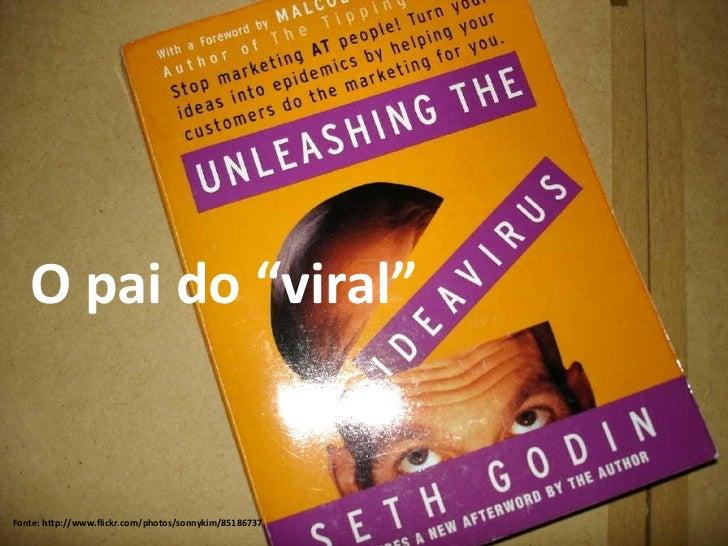 "Fonte: http://www.flickr.com/photos/sonnykim/85186737 O pai do ""viral"""
