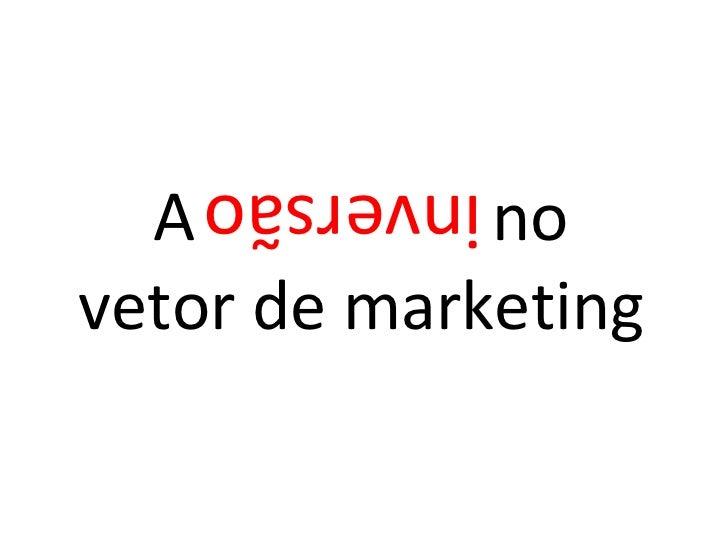 A  no vetor de marketing inversão