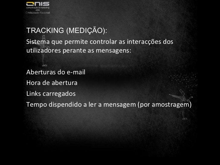 TRACKING (MEDIÇÃO): Sistema que permite controlar as interacções dos utilizadores perante as mensagens: Aberturas do e-mai...