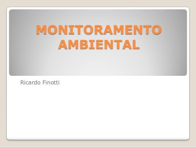 MONITORAMENTO AMBIENTAL Ricardo Finotti