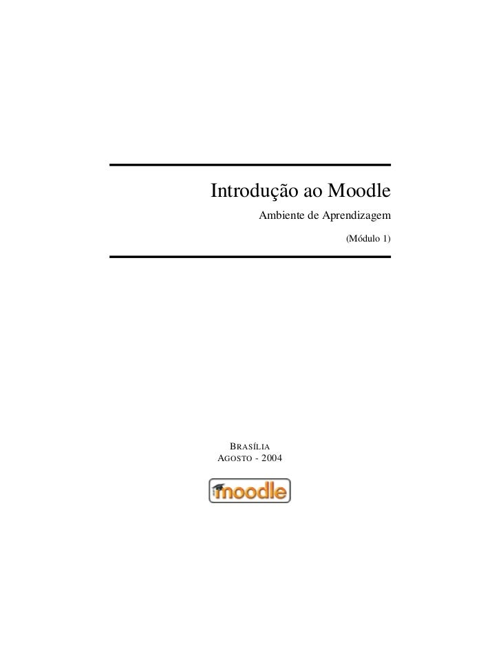 Introdução ao Moodle        Ambiente de Aprendizagem                       (Módulo 1)  B RASÍLIAAGOSTO - 2004