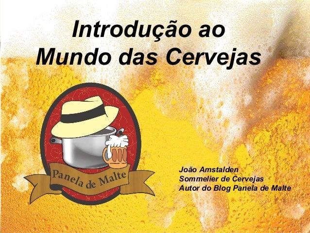 Import/Craft Beer 101 Dave Anglum – Key Account Manager Anheuser-Busch, Inc Introdução ao Mundo das Cervejas João Amstalde...