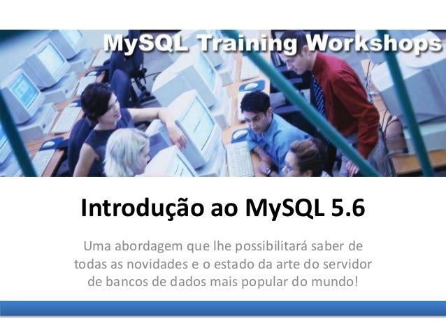Introdução ao MySQL 5.6 Uma abordagem que lhe possibilitará saber de todas as novidades e o estado da arte do servidor de ...