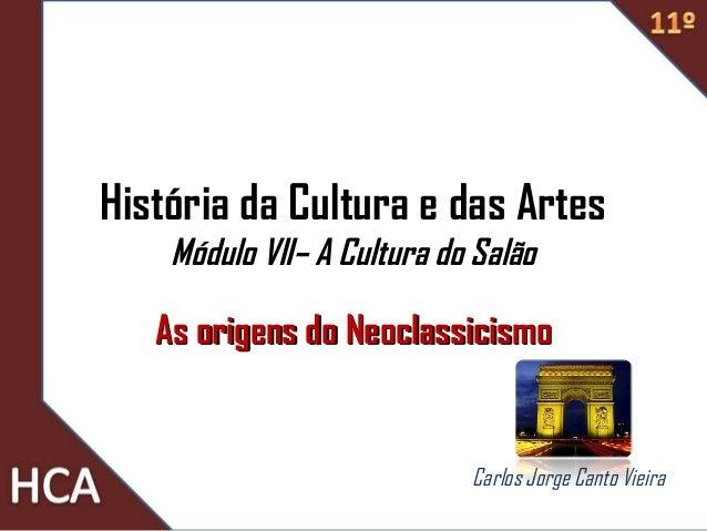 História da Cultura e das Artes Módulo VII– A Cultura do Salão As origens do NeoclassicismoAs origens do Neoclassicismo Ca...