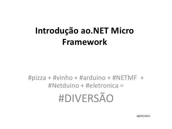 Introdução ao.NET Micro Framework<br />#pizza + #vinho + #arduino + #NETMF  + #Netduino + #eletronica =<br />#DIVERSÃO<br ...