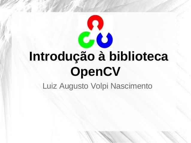 Introdução à bibliotecaOpenCVLuiz Augusto Volpi Nascimento
