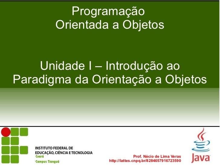 Programação       Orientada a Objetos    Unidade I – Introdução aoParadigma da Orientação a Objetos                       ...
