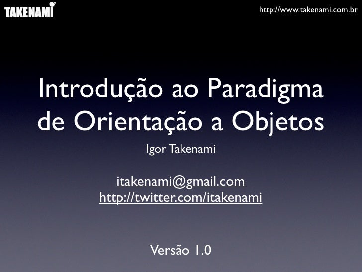 http://www.takenami.com.br     Introdução ao Paradigma de Orientação a Objetos             Igor Takenami         itakenami...