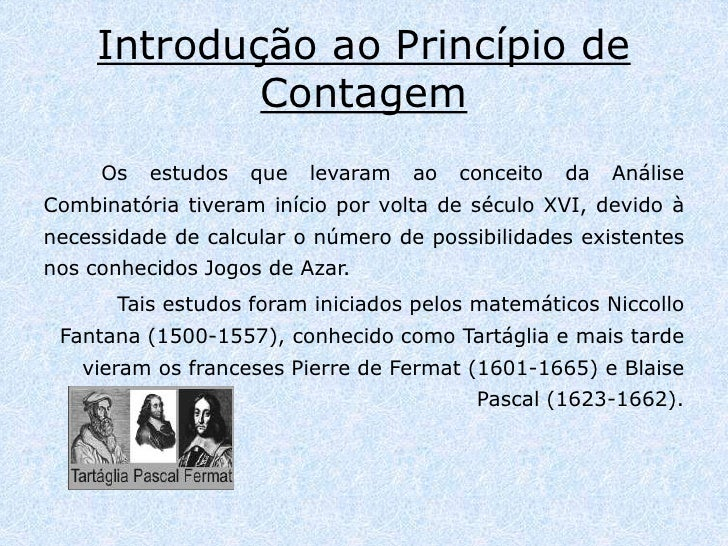 Introdução ao Princípio de Contagem<br />Os estudos que levaram ao conceito da Análise Combinatória tiveram início por vol...