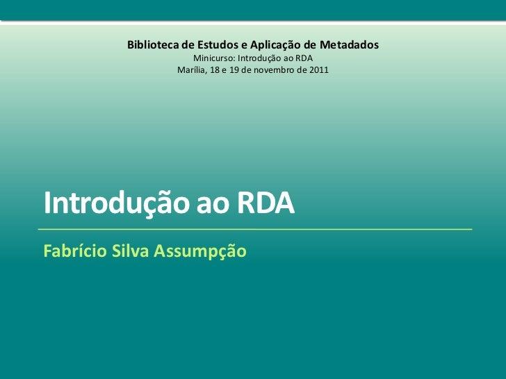 Biblioteca de Estudos e Aplicação de Metadados                     Minicurso: Introdução ao RDA                  Marília, ...
