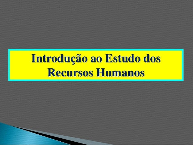 Introdução ao Estudo dos  Recursos Humanos