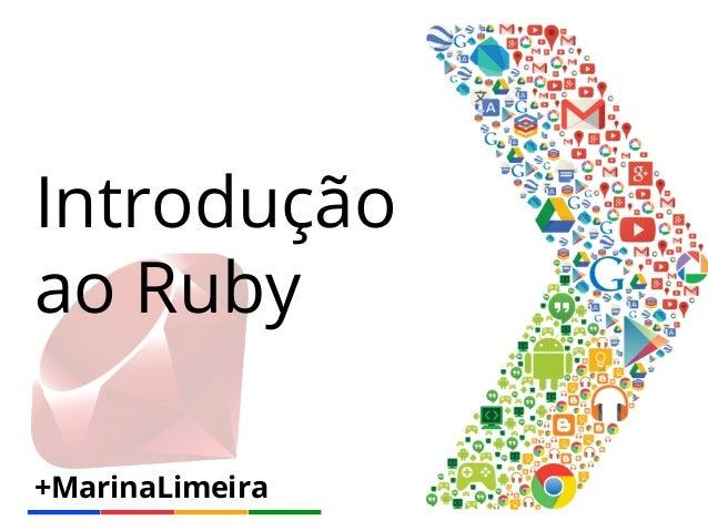 +MarinaLimeira Introdução ao Ruby