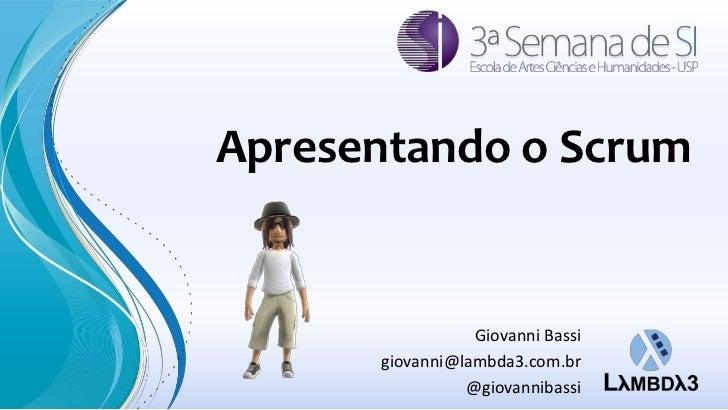 Apresentando o Scrum                 Giovanni Bassi      giovanni@lambda3.com.br                @giovannibassi