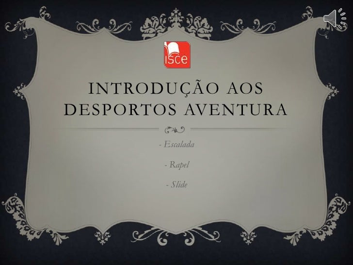 INTRODUÇÃO AOSDESPORTOS AVENTURA       - Escalada        - Rapel         - Slide
