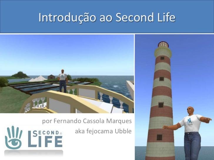 Introdução ao Second Life<br />por Fernando Cassola Marques<br />akafejocamaUbble<br />