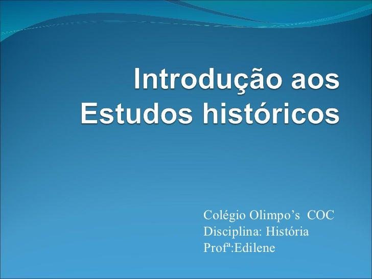 Colégio Olimpo's  COC Disciplina: História Profª:Edilene