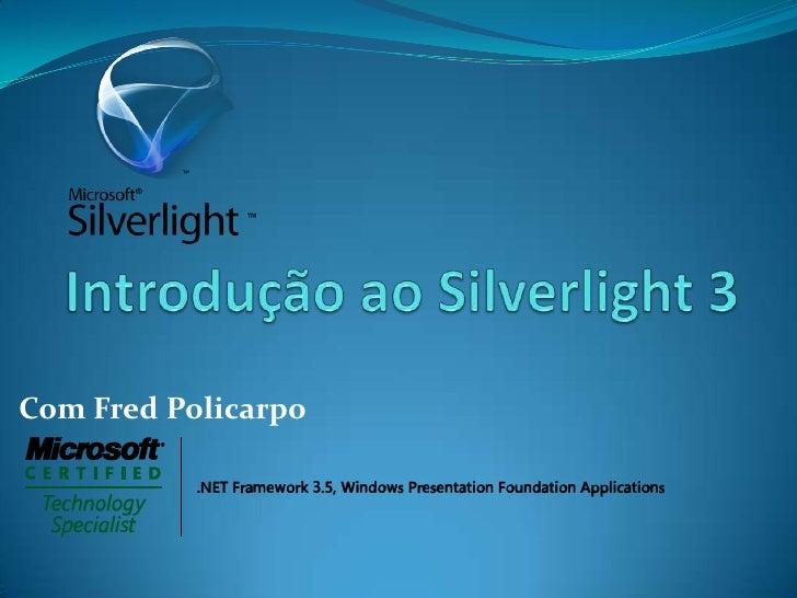 Introdução ao Silverlight 3<br />Com Fred Policarpo<br />