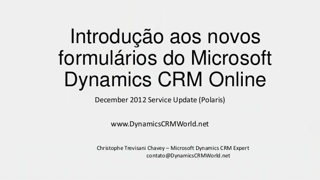 Introdução aos novosformulários do Microsoft Dynamics CRM Online    December 2012 Service Update (Polaris)         www.Dyn...
