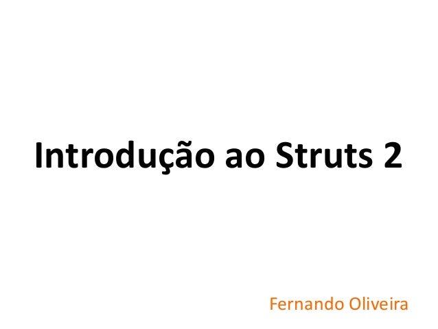 Fernando OliveiraIntrodução ao Struts 2