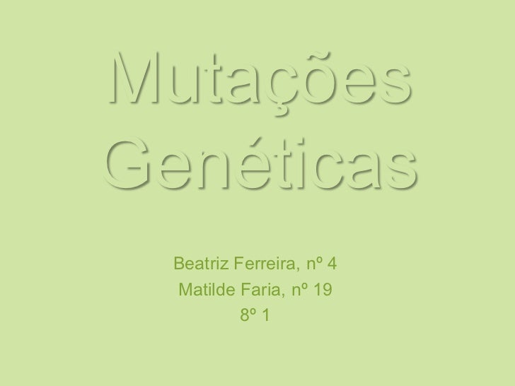 MutaçõesGenéticas<br />Beatriz Ferreira, nº 4<br />Matilde Faria, nº 19<br />8º 1<br />