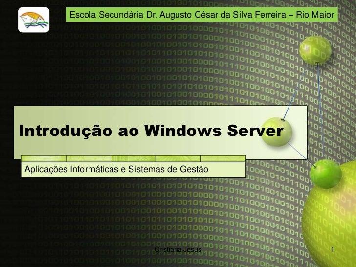 Escola Secundária Dr. Augusto César da Silva Ferreira – Rio MaiorIntrodução ao Windows ServerAplicações Informáticas e Sis...