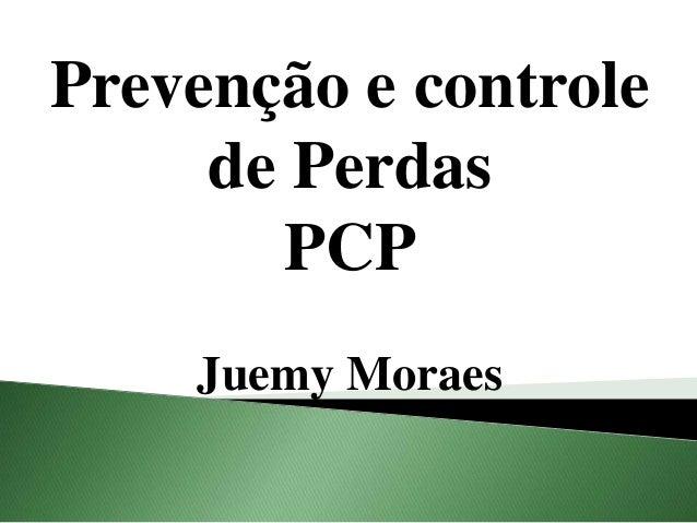 Prevenção e controle de Perdas PCP Juemy Moraes