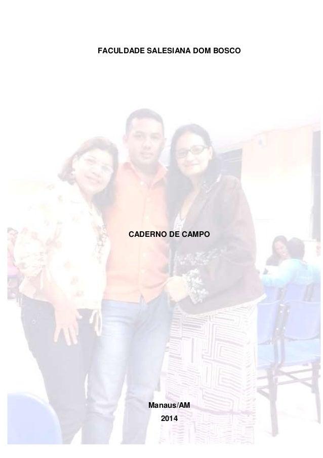 1 FACULDADE SALESIANA DOM BOSCO CADERNO DE CAMPO Manaus/AM 2014