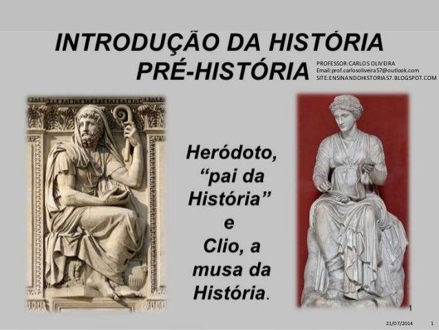 21/07/2014 1 PROFESSOR:CARLOS OLIVEIRA Email:prof.carlosoliveira57@outlook.com SITE:ENSINANDOHISTORIA57.BLOGSPOT.COM