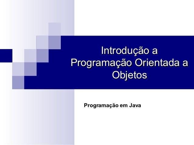 Introdução aProgramação Orientada a         Objetos  Programação em Java