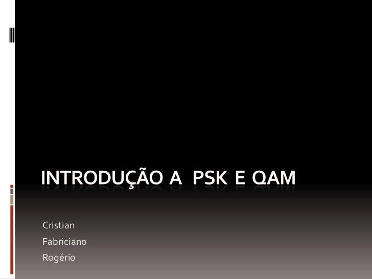 Introdução  a   PSK  e  QAM <br />Cristian  <br />Fabriciano<br />Rogério<br />