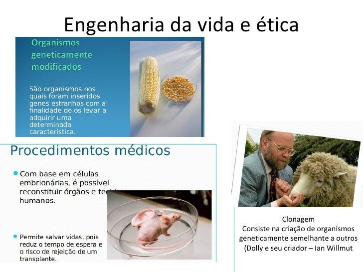 Engenharia da vida e ética                                Clonagem                    Consiste na criação de organismos   ...