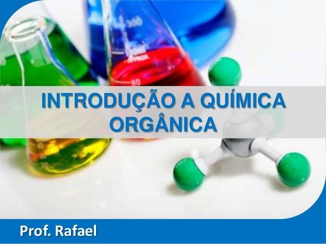 INTRODUÇÃO A QUÍMICA        ORGÂNICAProf. Rafael