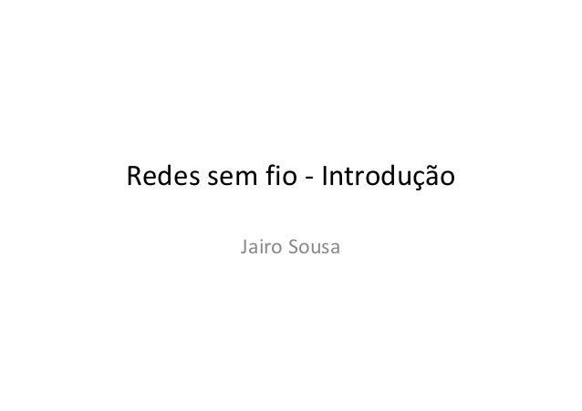 Redes sem fio - Introdução Jairo Sousa