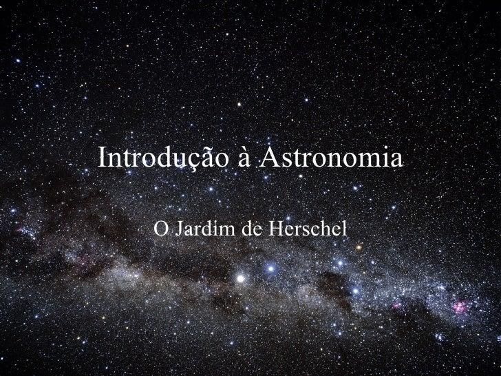Introdução à Astronomia O Jardim de Herschel