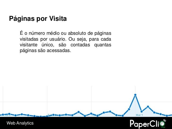 Páginas por Visita        É o número médio ou absoluto de páginas       visitadas por usuário. Ou seja, para cada       vi...